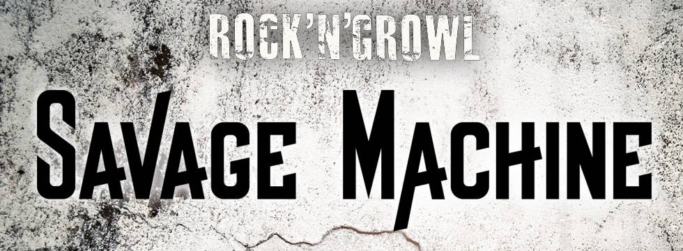 ROCK N GROWL - HARD N HEAVY METAL PROMOTION Savage Machine Signs With Rock'N'Growl