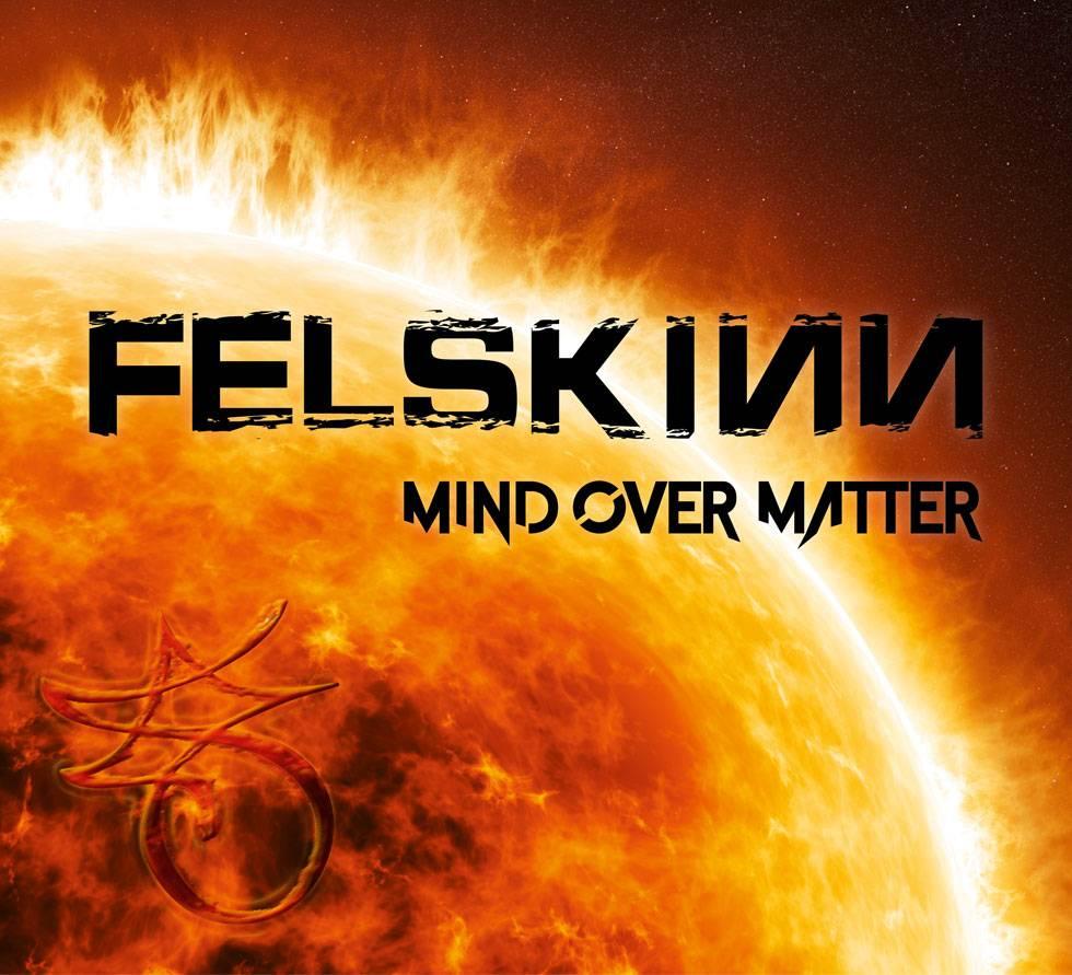 Felskinn Mind Over Matter