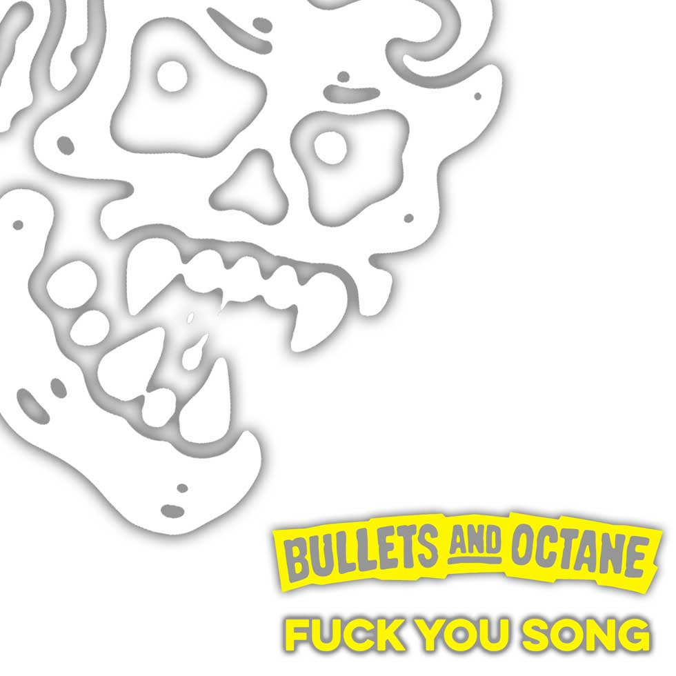Bullets And Octane Fuck YouSong