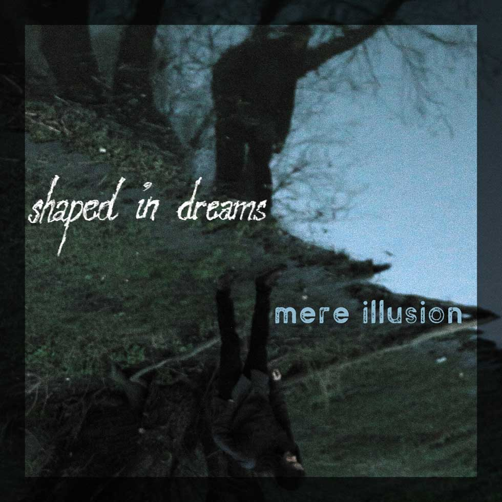 Shaped In Dreams Mere Illusion