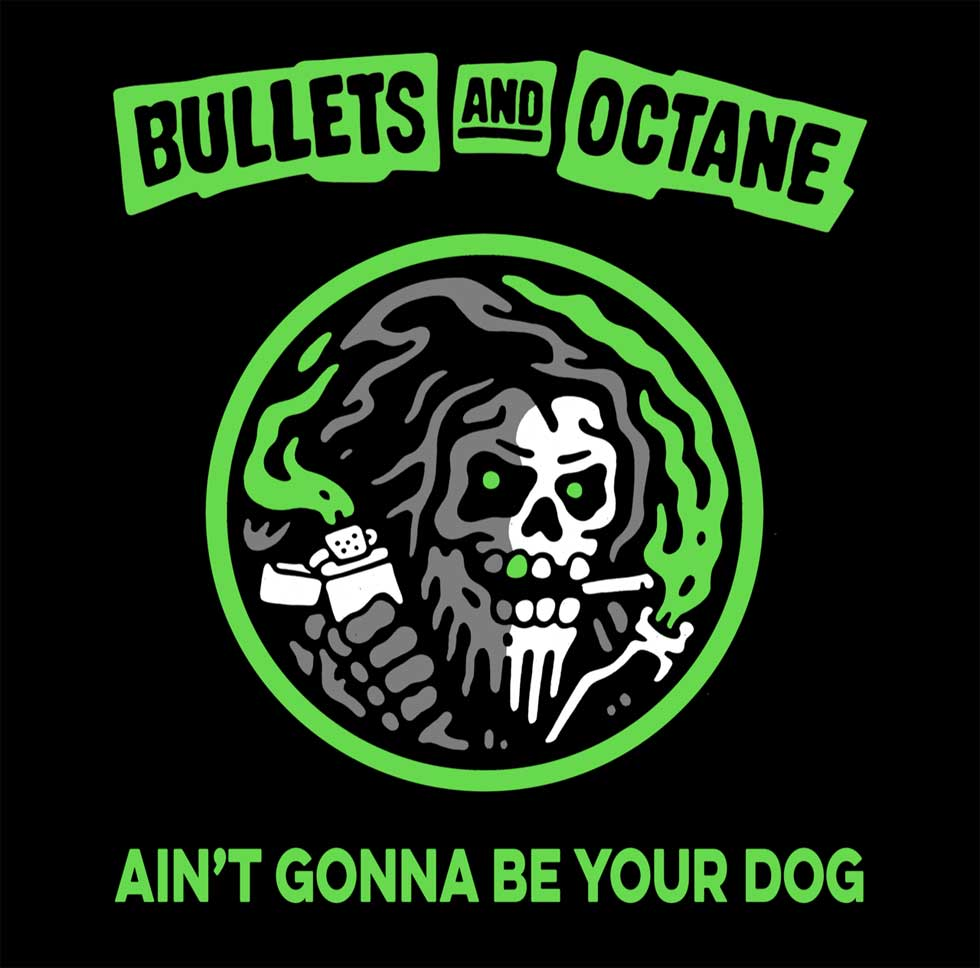 Bullets And Octane Aint Gonna Be Your Dog